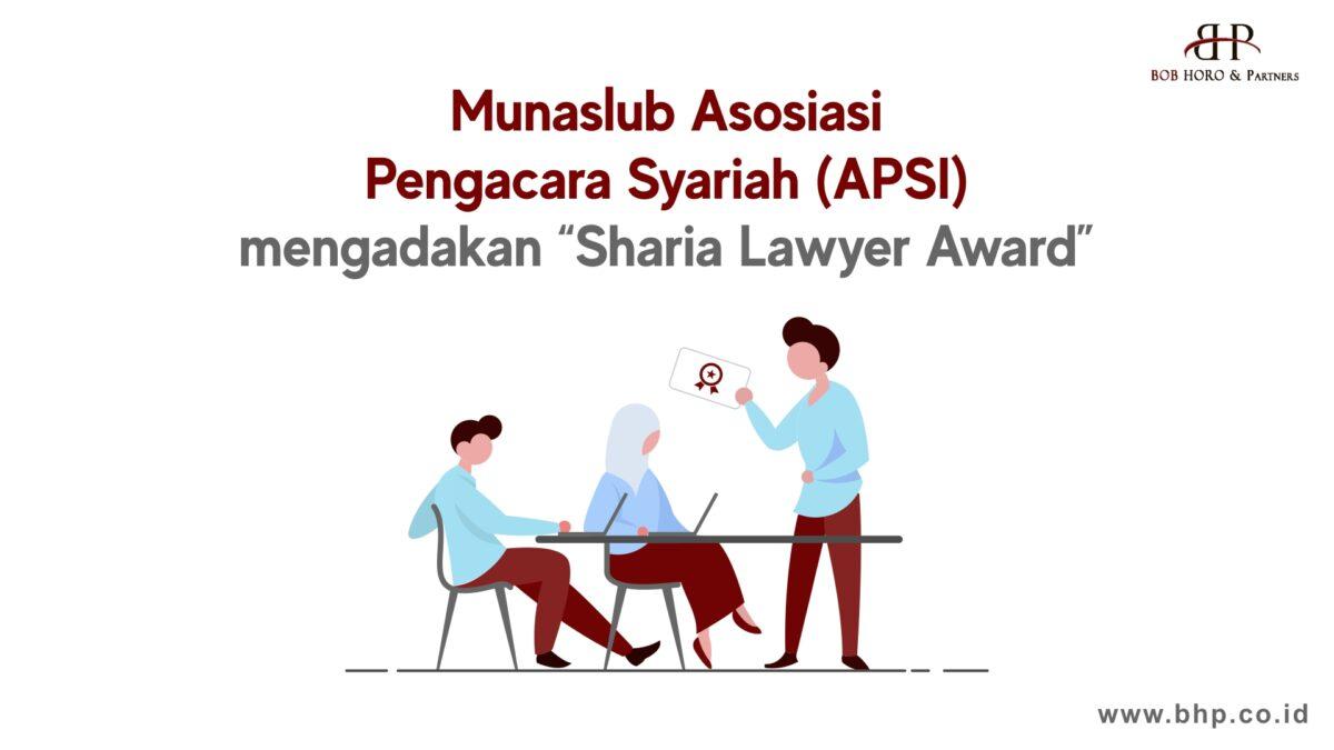 munaslub asosiasi pengacara syariah apsi mengadakan sharia lawyer award