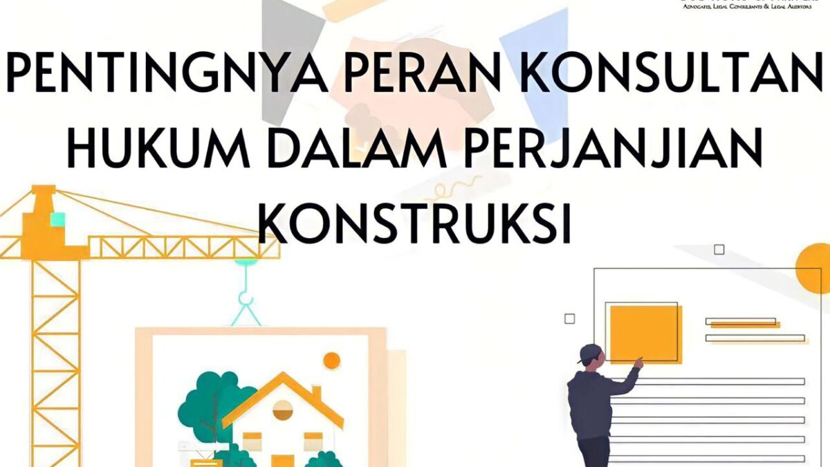 peran konsultan hukum dalam perjanjian konstruksi